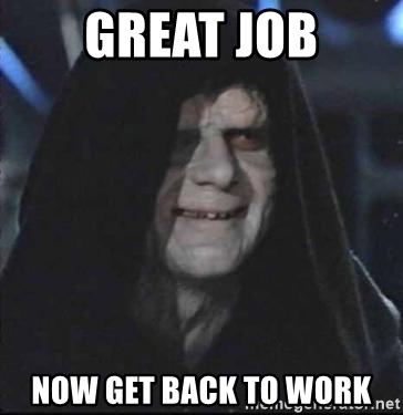 great-job-now-get-back-to-work